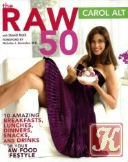 Книга The raw 50: 10 amazing breakfasts, lunches, dinners, snacks, and drinks for your raw food lifestyle