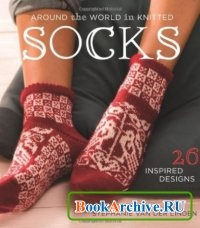 Книга Around the World in Knitted Socks: 26 Inspired Designs.