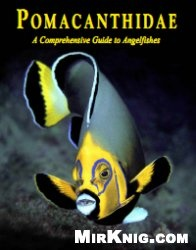 Книга Pomacanthidae. A Сomprehensive Guide to Angelfishes