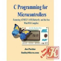 Книга C Programming for Microcontrollers Featuring ATMEL's AVR Butterfly and the free WinAVR Compiler