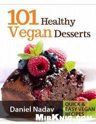 Книга 101 Healthy Vegan Desserts (Cakes, Cookies, Muffines & Ice cream Vegan Recipes)