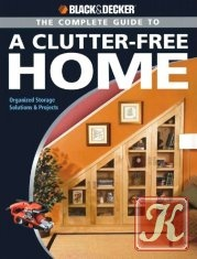 Книга Black & Decker The Complete Guide to a Clutter-Free Home