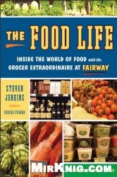 The Food Life: Inside the World of Food with the Grocer Extraordinaire at Fairway