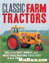 Книга Classic Farm Tractors: 200 of the Best, Worst, and Most Fascinating Tractors of All Time