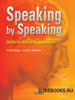 Книга Dugas David W., DesRosiers Ronald T. - Speaking by Speaking. Skills for Social Competence