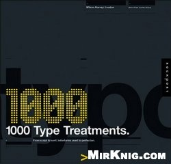 Книга 1,000 Type Treatments: From Script to Serif, Letterforms Used to Perfection