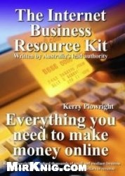 Книга The Internet Business Resources Kit: Everything You Need to Make Money Online
