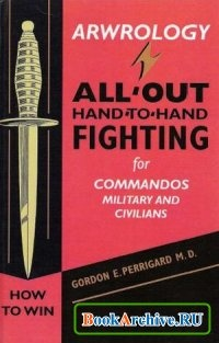 Arwrology: All-Out Hand-to-Hand Fighting for Commandos, Military, and Civilians.