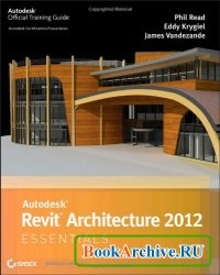 Книга Autodesk Revit Architecture 2012 Essentials.