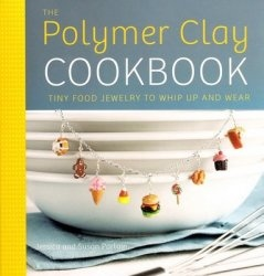 Книга The Polymer Clay Cookbook: Tiny Food Jewelry to Whip Up and Wear