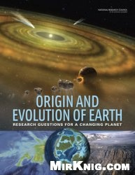 Книга Origin and Evolution of Earth: Research Questions for a Changing Planet