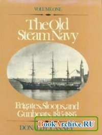 Книга The Old Steam Navy Volume One: Frigates, Sloops and Gunboats, 1815-1855