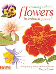 Книга Creating Radiant Flowers in Colored Pencil: 64 step-by-step demos, 54 kinds of flowers