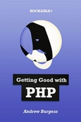 Getting Good with PHP