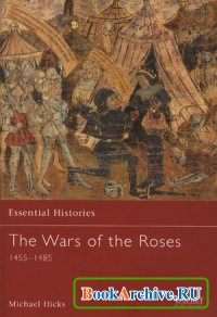 Книга The War of the Roses: 1455-1485 (Essential Histories 54)