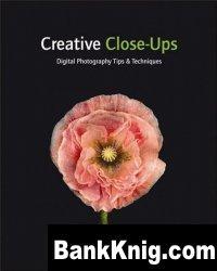 Книга Crative Close-Ups Digital Photography Tips and Techniques pdf  27,93Мб