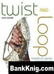 Twist and Loop: Dozens of Jewelry Designs to Knit and Crochet with Wire pdf  10,75Мб скачать книгу бесплатно