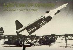 Книга Last Line of Defense: Nike Missile Sites in Illinois