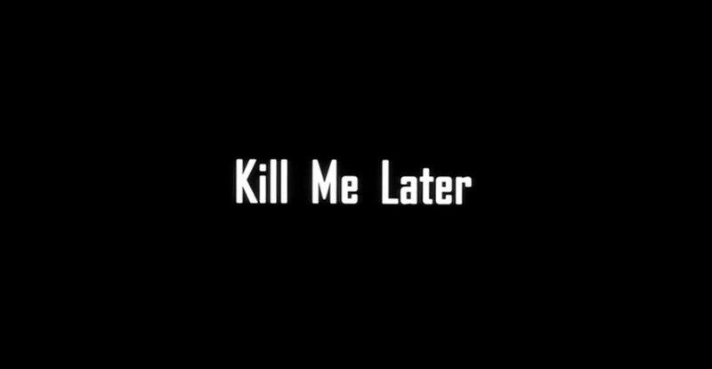 Kill Me Later (Убей меня позже)