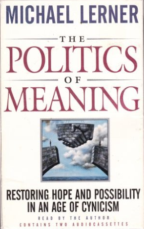 The Politics of Meaning: Restoring Hope and Possibility in An Age of Cynicism