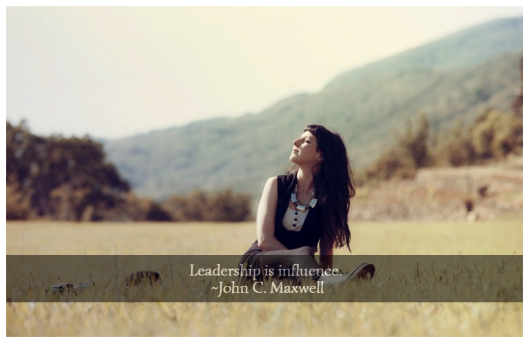 Leadership is influence. ~John C. Maxwell
