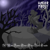 Glacier Frost >  A New Dawn Over Once Dark Lands (2016)