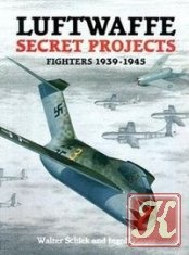 Книга Luftwaffe Secret Projects: Fighters 1939-1945