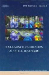 Книга Post-Launch Calibration of Satellite Sensors: Proceedings of the International Workshop on Radiometric and Geometric Calibration, December 2003, Mississippi, USA. (ISPRS Book Series)