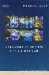 Книга Post-Launch Calibration of Satellite Sensors: Proceedings of the International Workshop on Radiometric and Geometric Calibration, December 2003, Mississippi, USA. (ISPRS Book Series)