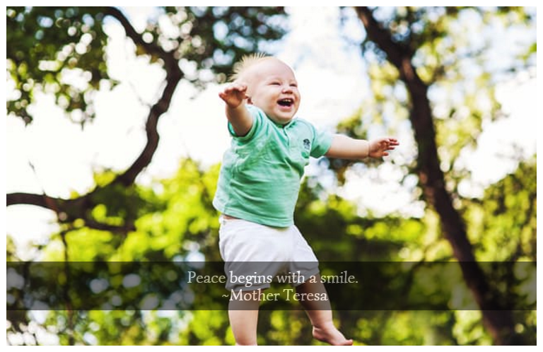 Peace begins with a smile. ~Mother Teresa