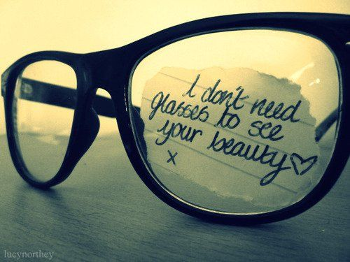 i don't need glasses to see your beauty