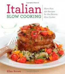 Книга Italian Slow Cooking: More than 250 Recipes for the Electric Slow Cooker