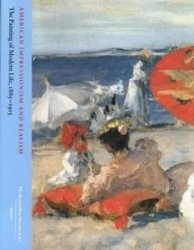 American Impressionism and Realism: The Painting of Modern Life, 1885–1915