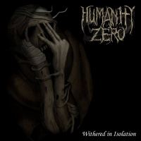 Humanity Zero >  Withered In Isolation (2017)