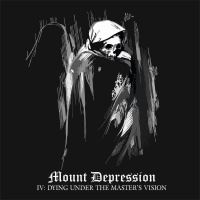 Mount Depression >  IV: Dying Under The Master's Vision (2017)