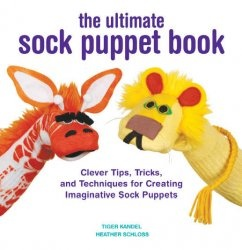 Книга The Ultimate Sock Puppet Book: Clever Tips, Tricks, and Techniques for Creating Imaginative Sock Puppets
