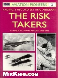 Книга Aviation Pioneers 2: The Risk Takers. Racing & Record-Setting Aircraft. A Unique Pictorial Record 1908-1972