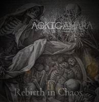 Aokigahara >  Rebirth In Chaos (2017)