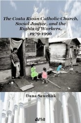 Книга Costa Rican Catholic Church, Social Justice, and the Rights of Workers, 1979-1996, The (Editions SR)