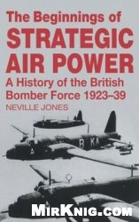 Книга The Beginnings of Strategic Air Power: A History of the British Bomber Force 1923-1939