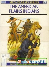 Книга The American Plains Indians (Men-at-Arms Series 163).