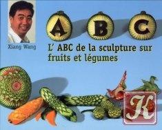 Книга L ABC de la sculpture sur fruits et legumes