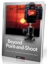 Книга Beyond Point-and-Shoot: Learning to Use a Digital SLR or Interchangeable-Lens Camera