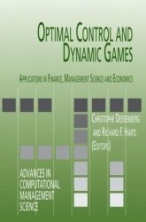 Книга Optimal Control and Dynamic Games: Applications in Finance, Management Science and Economics (Advances in Computational Management Science)