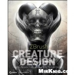 Книга ZBrush Creature Design – Creating Dynamic Concept Imagery for Film and Games