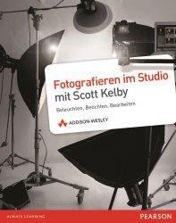 Fotografieren im Studio mit Scott Kelby: Beleuchten, Belichten, Bearbeiten