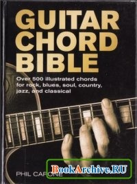 Книга Guitar Chord Bible: Over 500 illustrated chords for rock, blues, soul, country, jazz, and classical.