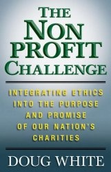 Книга The Nonprofit Challenge: Integrating Ethics into the Purpose and Promise of Our Nation's Charities