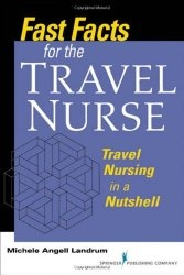 Книга Fast Facts for the Travel Nurse: Travel Nursing in a Nutshell