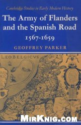 Книга The Army of Flanders and the Spanish Road 1567-1659: The Logistics of Spanish Victory and Defeat in the Low Countries' Wars (Cambridge Studies in Early Modern History)